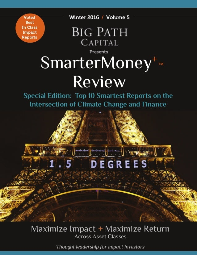 SmarterMoney+ Review Winter 2016 / Volume 5 Presents Maximize Impact + Maximize Return Across Asset Classes Thought leader...