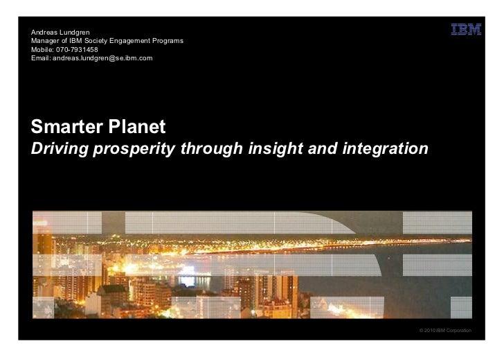 Andreas LundgrenManager of IBM Society Engagement ProgramsMobile: 070-7931458Email: andreas.lundgren@se.ibm.comSmarter Pla...
