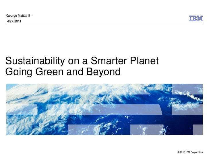 George Mattathil -4/27/2011Sustainability on a Smarter PlanetGoing Green and Beyond                                     © ...