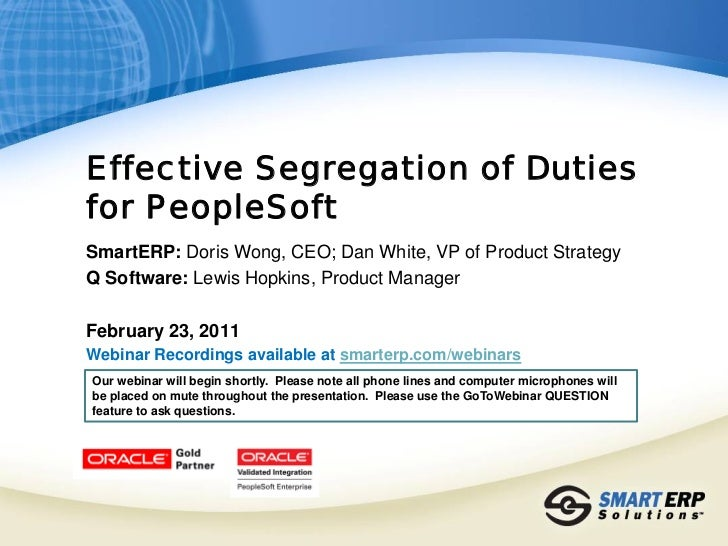 Effective Segregation of Dutiesfor PeopleSoftSmartERP: Doris Wong, CEO; Dan White, VP of Product StrategyQ Software: Lewis...