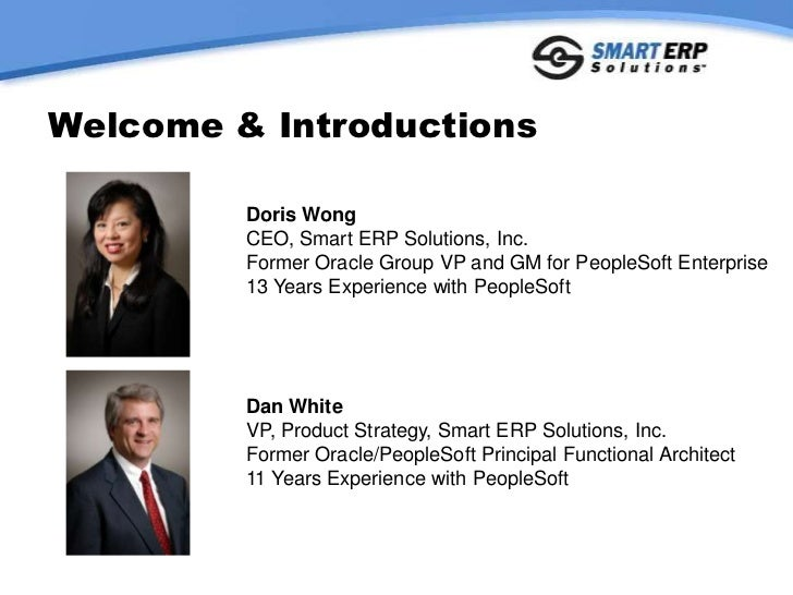 Welcome & Introductions<br />Doris Wong<br />CEO, Smart ERP Solutions, Inc.<br />Former Oracle Group VP and GM for PeopleS...