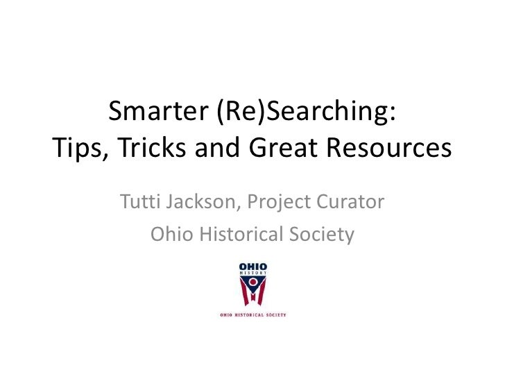 Smarter (Re)Searching:Tips, Tricks and Great Resources     Tutti Jackson, Project Curator        Ohio Historical Society