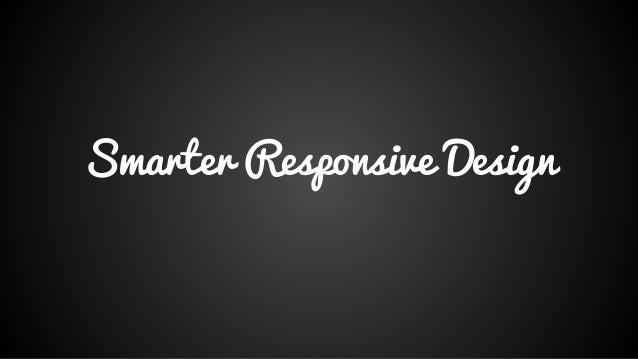 Smarter Responsive Design