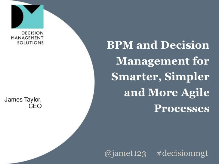 BPM and Decision                  Management for                 Smarter, SimplerJames Taylor,                   and More ...