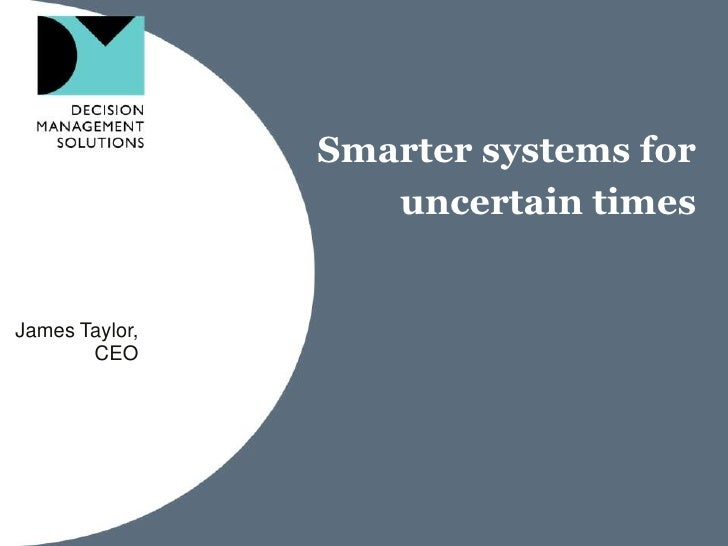 Smarter systems for uncertain times<br />James Taylor,<br />CEO<br />