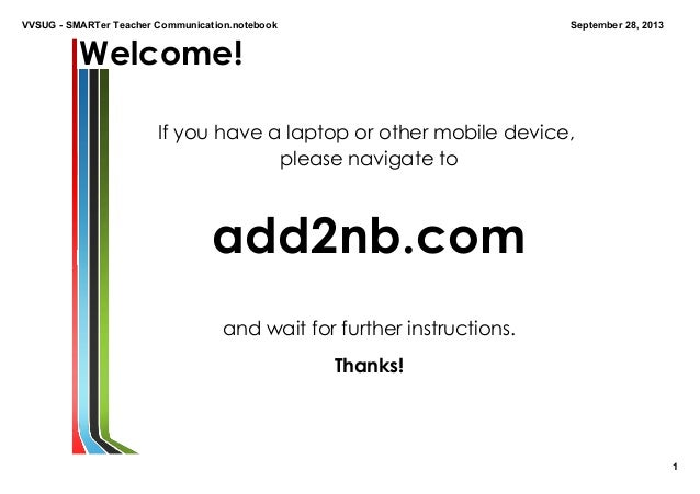 VVSUGSMARTerTeacherCommunication.notebook 1 September28,2013 Welcome! If you have a laptop or other mobile device, ...