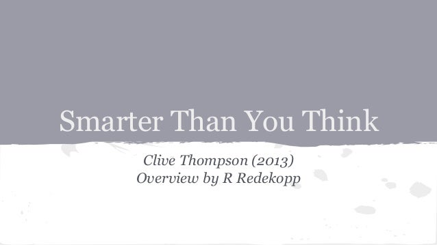 Smarter Than You Think Clive Thompson (2013) Overview by R Redekopp
