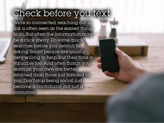 Check before you text We're so connected, reaching out to ask is often seen as the easiest thing to do. But often the info...