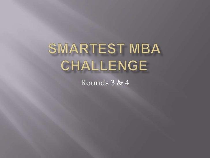 Smartest MBA Challenge <br />Rounds 3 & 4<br />