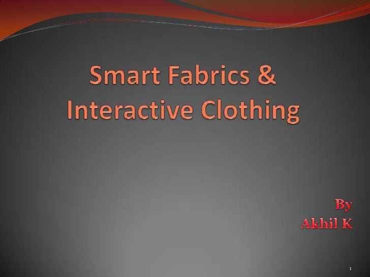 Smart Fabrics &       Interactive Clothing <br />By<br />Akhil K<br />1<br />