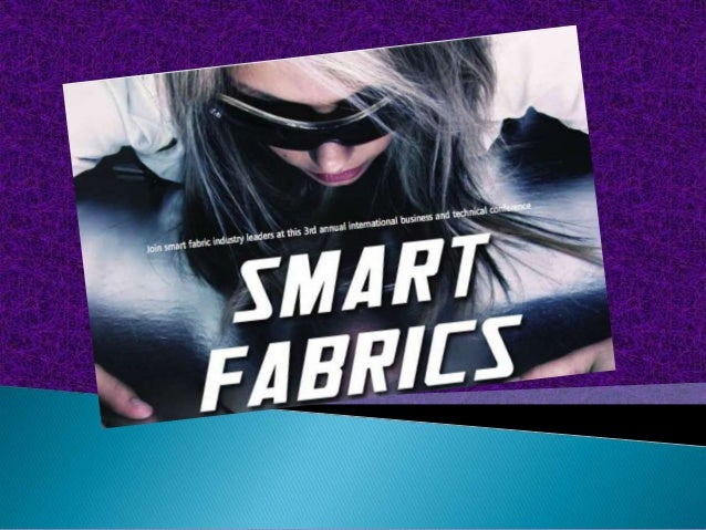 """""""  Enable digital and electronic components to be embedded in them  Smart Fabrics"""" Gives response in whichever way the use..."""