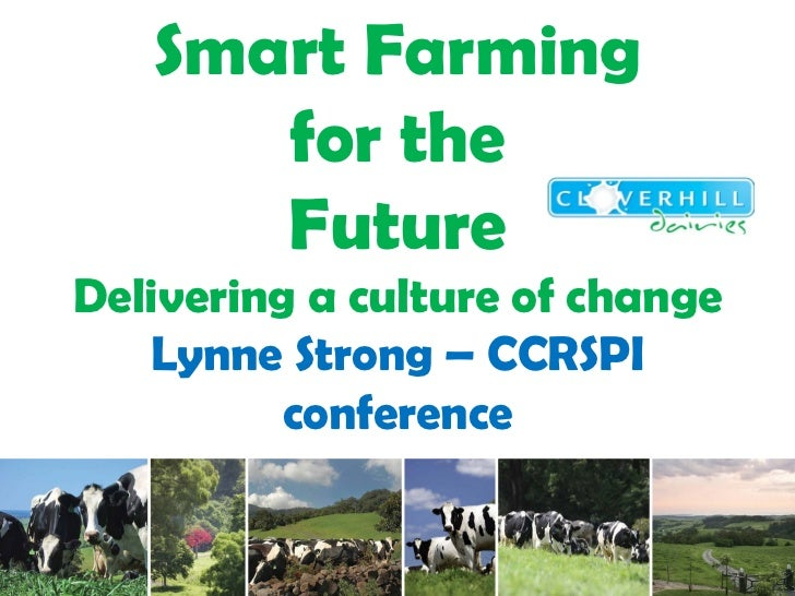 Smart Farming      for the      FutureDelivering a culture of change   Lynne Strong – CCRSPI          conference