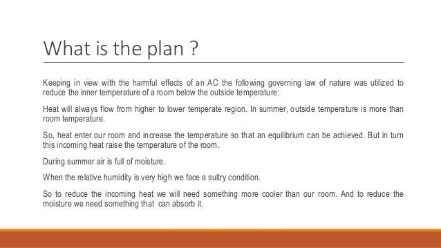 What is the plan ? Keeping in view with the harmful effects of an AC the following governing law of nature was utilized to...