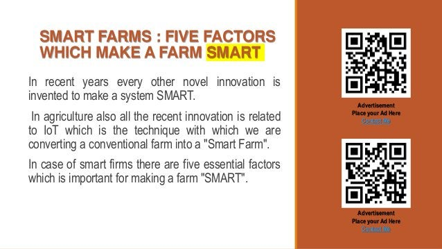 SMART FARMS : FIVE FACTORS WHICH MAKE A FARM SMART In recent years every other novel innovation is invented to make a syst...