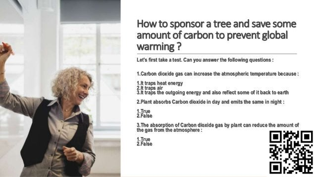 How to sponsor a tree and save some amount of carbon to prevent global warming ? Let's first take a test. Can you answer t...