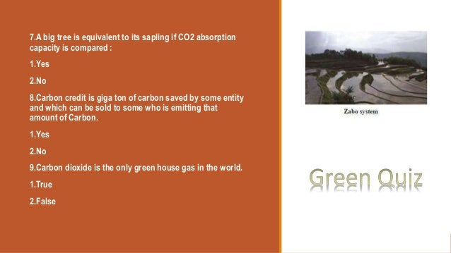7.A big tree is equivalent to its sapling if CO2 absorption capacity is compared : 1.Yes 2.No 8.Carbon credit is giga ton ...