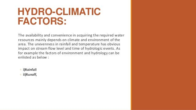 HYDRO-CLIMATIC FACTORS: The availability and convenience in acquiring the required water resources mainly depends on clima...