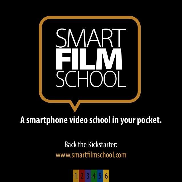 A smartphone video school in your pocket.  Back the Kickstarter:  www.smartfilmschool.com  1 2 3 4 5 6