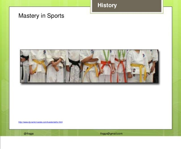 @ifoggs ifoggs@gmail.com History Mastery in Sports http://www.dynamic-karate.com/karate-belts.html