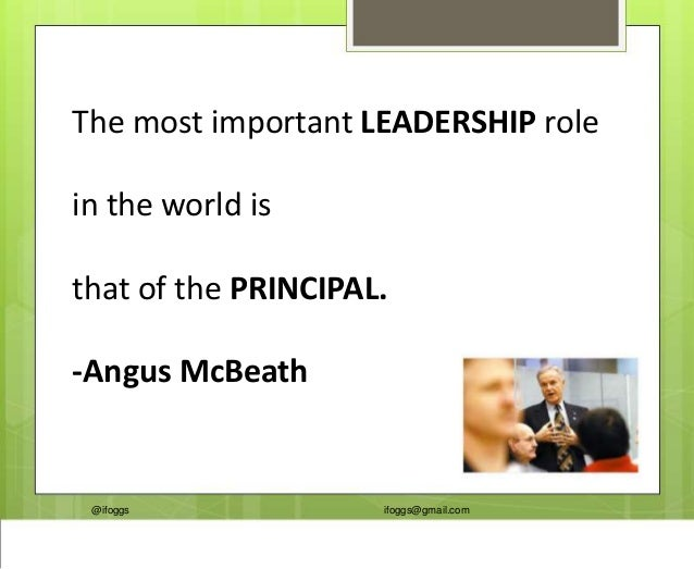 @ifoggs ifoggs@gmail.com The most important LEADERSHIP role in the world is that of the PRINCIPAL. -Angus McBeath