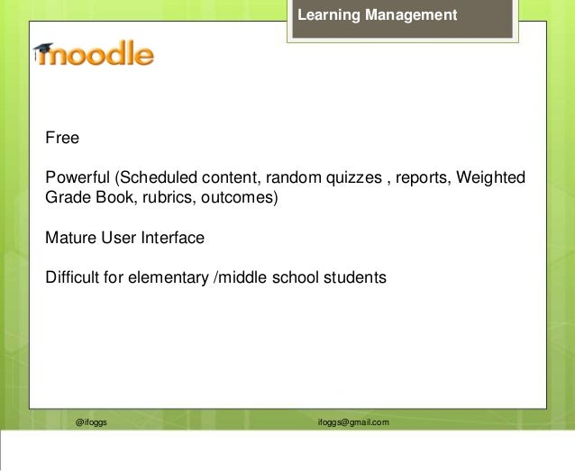 @ifoggs ifoggs@gmail.com Learning Management Free Powerful (Scheduled content, random quizzes , reports, Weighted Grade Bo...
