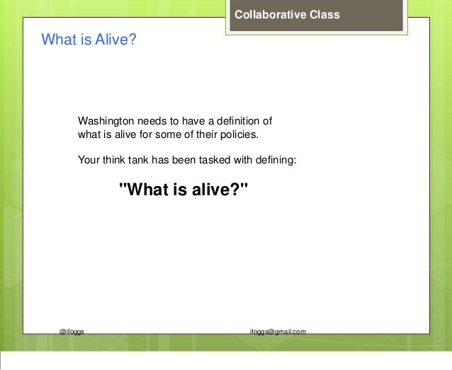 @ifoggs ifoggs@gmail.com Collaborative Class What is Alive? Washington needs to have a definition of what is alive for som...