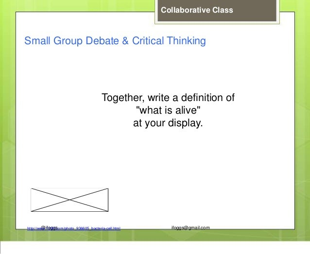 @ifoggs ifoggs@gmail.com Collaborative Class http://www.123rf.com/photo_936605_bacteria-cell.html Small Group Debate & Cri...