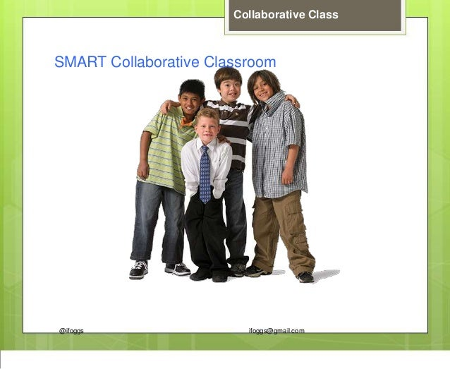 @ifoggs ifoggs@gmail.com Collaborative Class SMART Collaborative Classroom