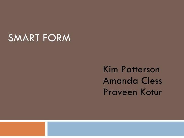 SMART FORM Kim Patterson Amanda Cless Praveen Kotur
