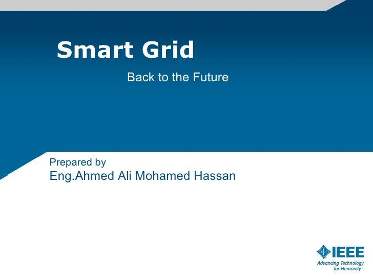 Smart Grid  Back to the Future Prepared by  Eng.Ahmed Ali Mohamed Hassan