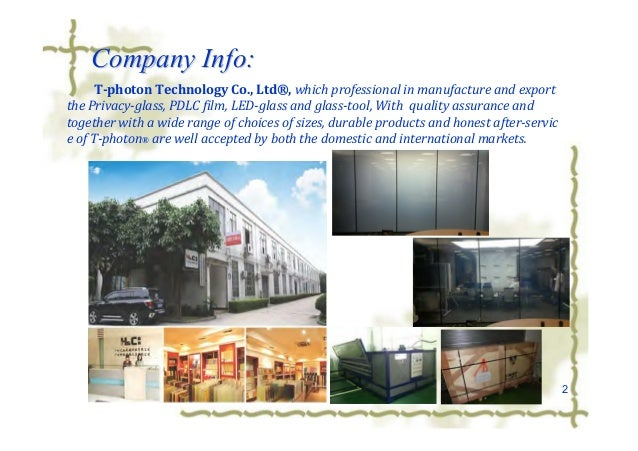 2 Company Info:Company Info: T-photon Technology Co., Ltd®, which professional in manufacture and export the Privacy-glass...