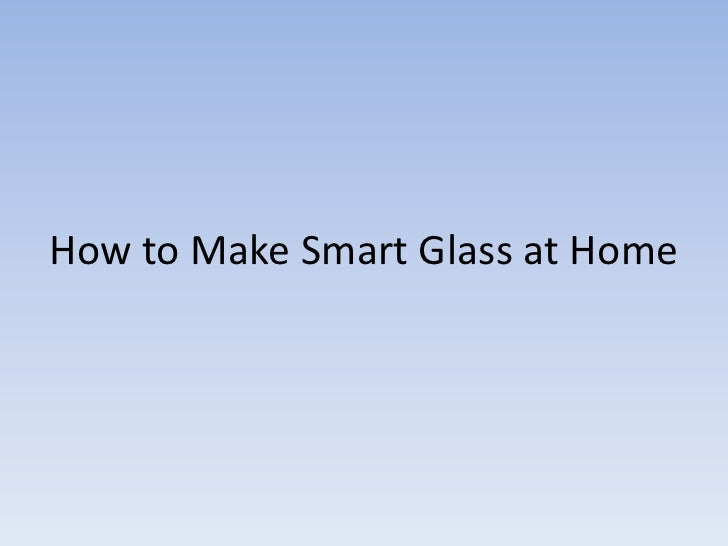 How to Make Smart Glass at Home