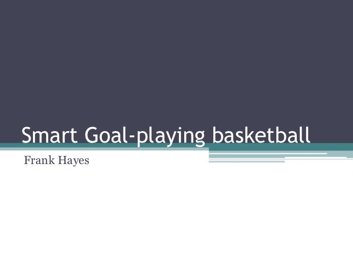 Smart Goal-playing basketballFrank Hayes
