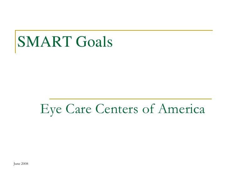 June 2008<br />SMART Goals <br />Eye Care Centers of America<br />