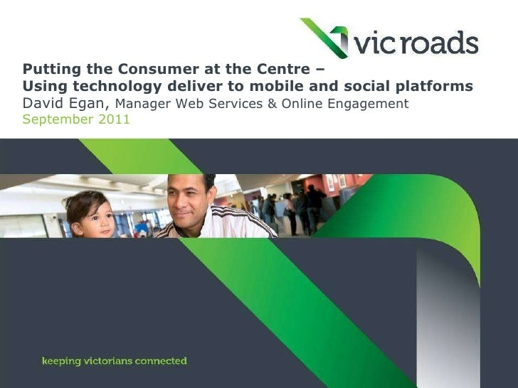 Putting the Consumer at the Centre –  Using technology deliver to mobile and social platforms David Egan,  Manager Web Ser...