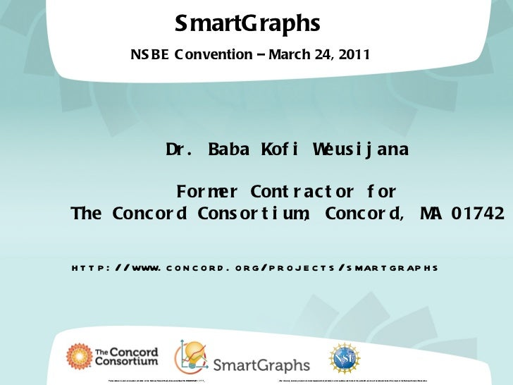 <ul>SmartGraphs   NSBE Convention – March 24, 2011  </ul><ul>This material is based upon work supported by the National Sc...
