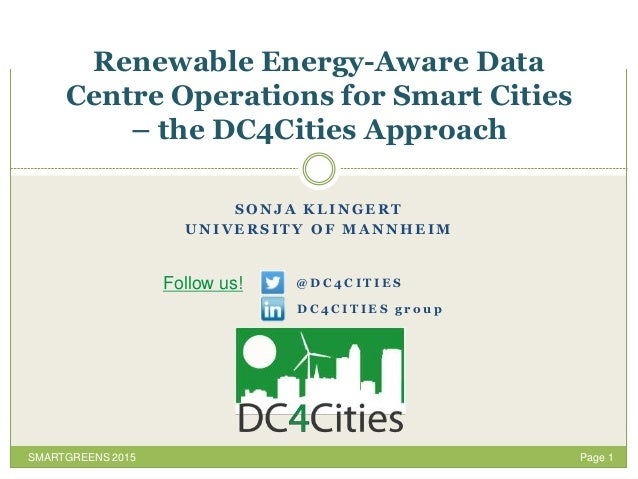 Page 1 Renewable Energy-Aware Data Centre Operations for Smart Cities – the DC4Cities Approach SMARTGREENS 2015 S O N J A ...