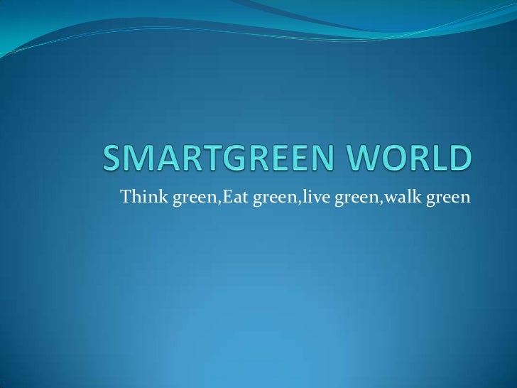 Think green,Eat green,live green,walk green