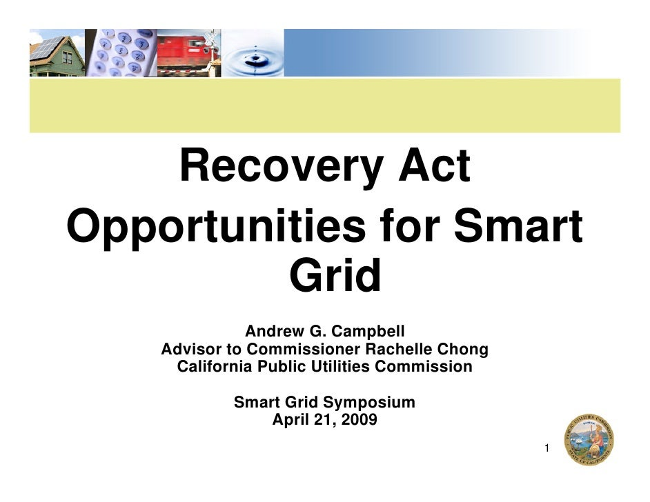 Recovery Act Opportunities for Smart          Grid                Andrew G. Campbell     Advisor to Commissioner Rachelle ...