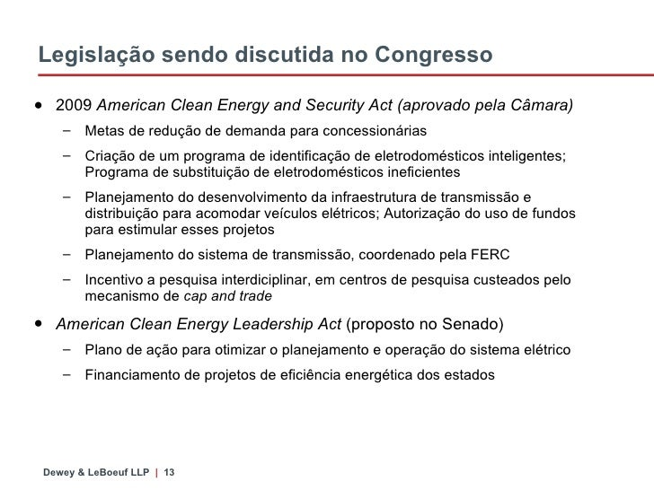Legislação sendo discutida no Congresso <ul><li>2009  American Clean Energy and Security Act (aprovado pela Câmara) </li><...