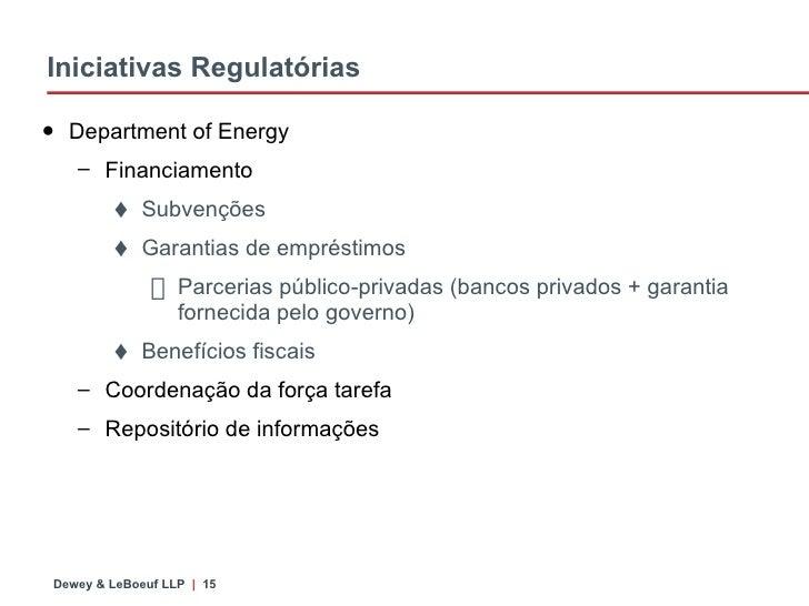 Iniciativas Regulatórias  <ul><li>Department of Energy </li></ul><ul><ul><li>Financiamento  </li></ul></ul><ul><ul><ul><li...