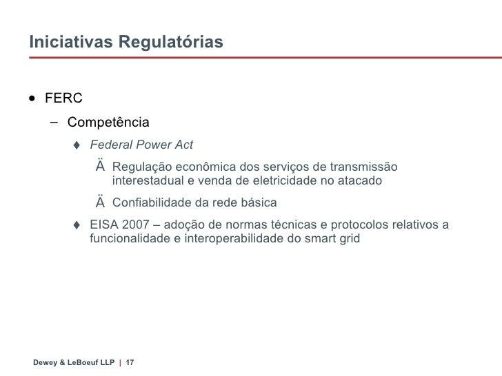 Iniciativas Regulatórias <ul><li>FERC </li></ul><ul><ul><li>Competência </li></ul></ul><ul><ul><ul><li>Federal Power Act <...