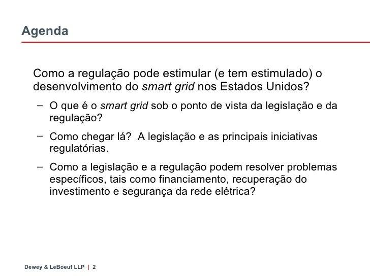 Agenda <ul><li>Como a regulação pode estimular (e tem estimulado) o desenvolvimento do  smart grid  nos Estados Unidos? </...
