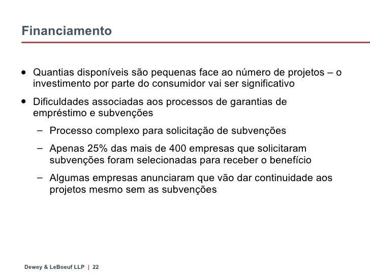 Financiamento <ul><li>Quantias disponíveis s ão pequenas  face ao número de projetos – o investimento por parte do consumi...