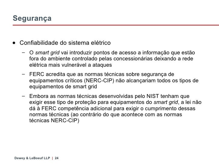 Segurança <ul><li>Confiabilidade do sistema elétrico </li></ul><ul><ul><li>O  smart grid  vai introduzir pontos de acesso ...