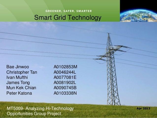 CLEINTLOGOApr 2013GREENER, SAFER, SMARTERSmart Grid TechnologyMT5009- Analyzing Hi-TechnologyOpportunities Group ProjectBa...