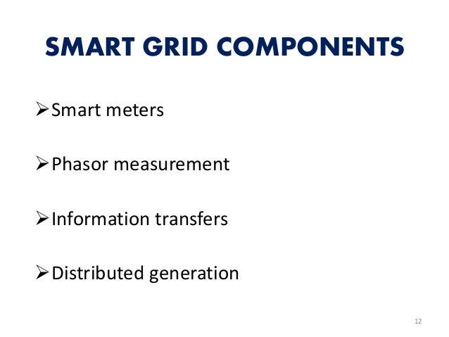 SMART GRID COMPONENTS Smart meters Phasor measurement Information transfers Distributed generation 12