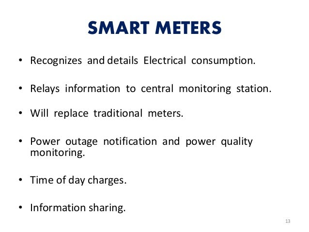 SMART METERS • Recognizes and details Electrical consumption. • Relays information to central monitoring station. • Will r...