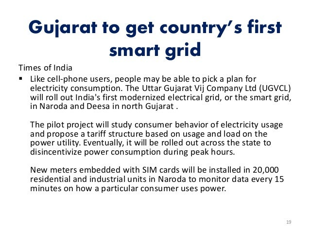 Gujarat to get country's first smart grid Times of India  Like cell-phone users, people may be able to pick a plan for el...