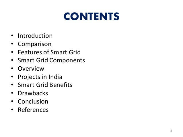 CONTENTS • Introduction • Comparison • Features of Smart Grid • Smart Grid Components • Overview • Projects in India • Sma...